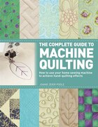 The Complete Guide to Machine Quilting: How to Use Your Home Sewing Machine to Achieve Hand…
