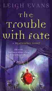 The Trouble with Fate: A Mystwalker Novel by Leigh Evans
