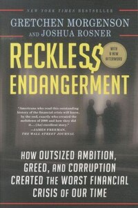 Reckless Endangerment: How Outsized Ambition, Greed, and Corruption Created the Worst Financial…