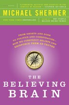 The Believing Brain: From Ghosts and Gods to Politics and Conspiracies---How We Construct Beliefs…