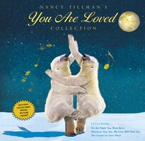 Nancy Tillman's YOU ARE LOVED Collection: On the Night You Were Born; Wherever You Are, My Love…