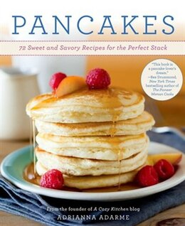 Book Pancakes: 72 Sweet and Savory Recipes for the Perfect Stack by Adrianna Adarme