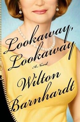 Book Lookaway, Lookaway: A Novel by Wilton Barnhardt
