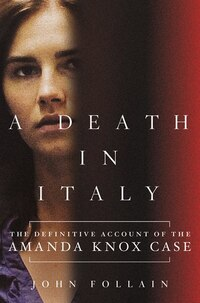 A Death in Italy: The Definitive Account of the Amanda Knox Case