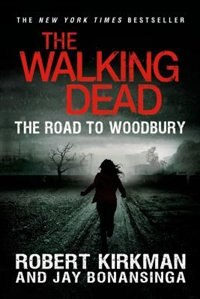 Book The Walking Dead: The Road to Woodbury: The Road to Woodbury by Robert Kirkman