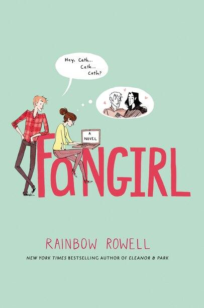 Fangirl: A Novel by Rainbow Rowell