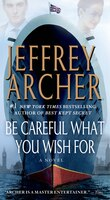 Be Careful What You Wish For: A Novel