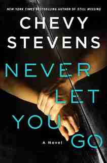 Never Let You Go: A Novel by Chevy Stevens