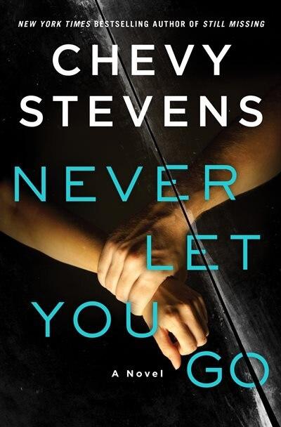 Never Let You Go: A Novel by Chevy Stevens