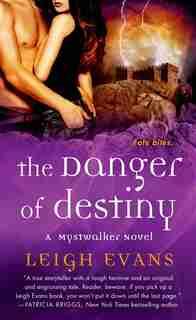 The Danger Of Destiny: A Mystwalker Novel by Leigh Evans