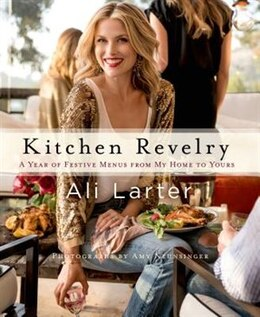 Book Kitchen Revelry: A Year of Festive Menus from My Home to Yours by Ali Larter