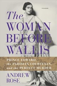 Book The Woman Before Wallis: Prince Edward, The Parisian Courtesan, And The Perfect Murder by Andrew Rose