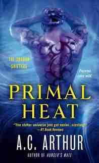 Primal Heat: A Paranormal Shapeshifter Werejaguar Romance by A. C. Arthur