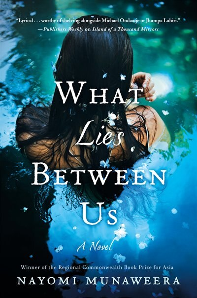 What Lies Between Us: A Novel by Nayomi Munaweera