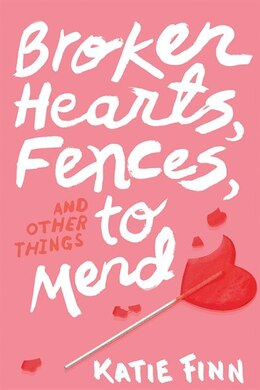 Book Broken Hearts, Fences and Other Things to Mend by Katie Finn