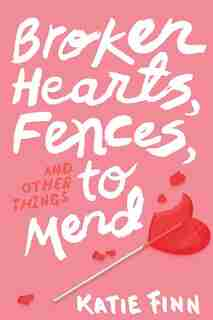 Broken Hearts, Fences and Other Things to Mend by Katie Finn