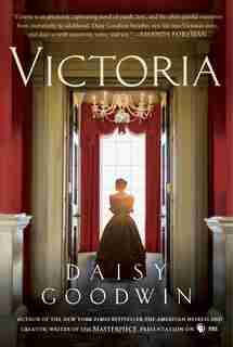 Victoria: A Novel Of A Young Queen By The Creator/writer Of The Masterpiece Presentation On Pbs by Daisy Goodwin