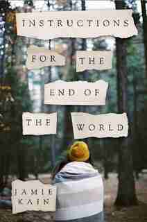 Instructions for the End of the World: A Novel by Jamie Kain