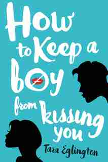 How To Keep A Boy From Kissing You by Tara Eglington