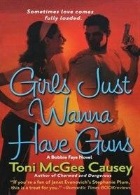 Girls Just Wanna Have Guns: A Bobbie Faye Novel