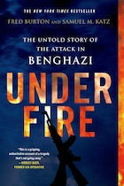 Under Fire: The Untold Story of the Attack in Benghazi: The Untold Story of the Attack in Benghazi