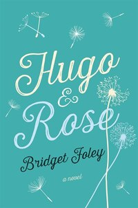 Hugo & Rose: A Novel