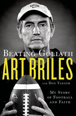 Book Beating Goliath: My Story of Football and Faith by Art Briles