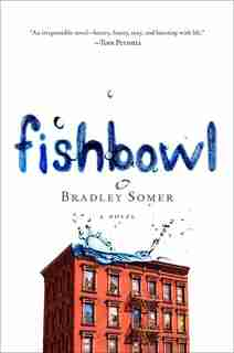 Fishbowl: A Novel by Bradley Somer