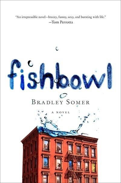 Fishbowl: A Novel by Bradley Somer