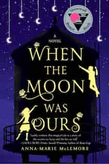 When The Moon Was Ours: A Novel by Anna-Marie McLemore