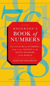 Rogerson's Book of Numbers: The Culture of Numbers---from 1,001 Nights to the Seven Wonders of the…