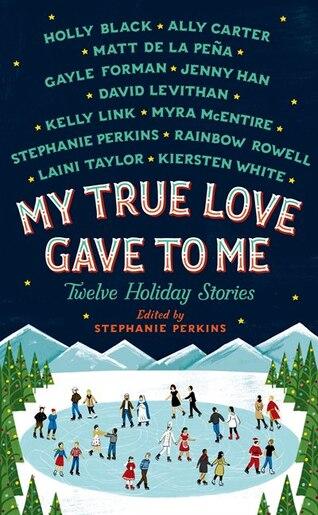 My True Love Gave To Me: Twelve Holiday Stories by Stephanie Perkins