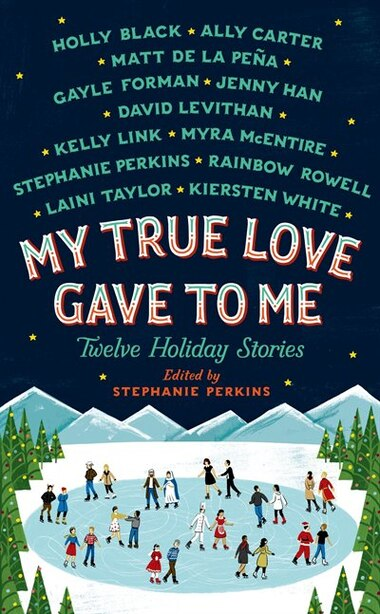 My True Love Gave To Me: Twelve Holiday Stories by Stephanie Perkins