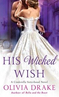 His Wicked Wish: A Cinderella Sisterhood Novel