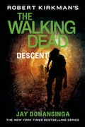 Book Robert Kirkman's The Walking Dead: Descent by Jay Bonansinga