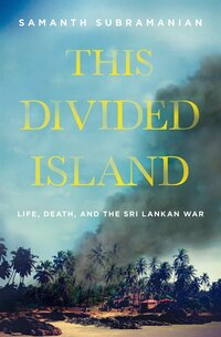 This Divided Island: Life, Death, and the Sri Lankan War