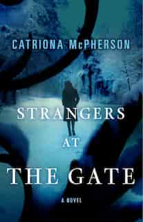 Strangers At The Gate: A Novel by Catriona McPherson