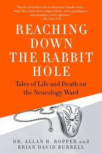 Reaching Down the Rabbit Hole: Tales Of Life And Death On The Neurology Ward