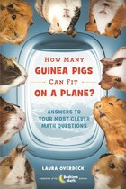 How Many Guinea Pigs Can Fit On A Plane?: Answers To Your Most Clever Math Questions