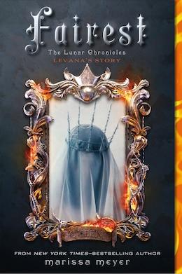 Book Fairest: The Lunar Chronicles: Levana's Story by Marissa Meyer