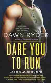 Dare You To Run: An Unbroken Heroes Novel by Dawn Ryder