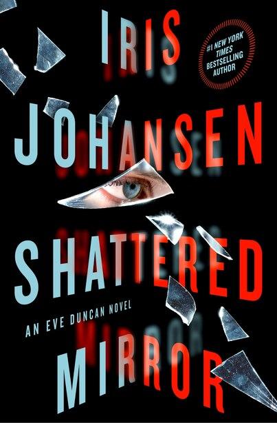 Shattered Mirror: An Eve Duncan Novel by Iris Johansen