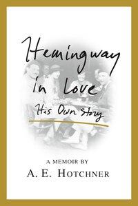 Hemingway in Love: His Own Story