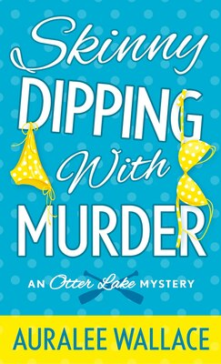 Book Skinny Dipping With Murder: An Otter Lake Mystery by Auralee Wallace