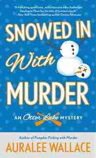 Snowed In With Murder: An Otter Lake Mystery by Auralee Wallace