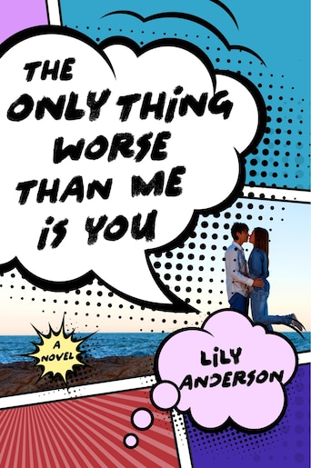 The Only Thing Worse Than Me Is You: A Novel by Lily Anderson