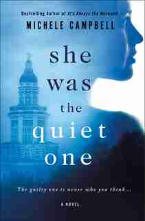 She Was The Quiet One: A Novel by Michele Campbell