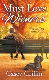 Must Love Wieners: A Rescue Dog Romance by Casey Griffin
