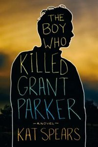 Book The Boy Who Killed Grant Parker: A Novel by Kat Spears