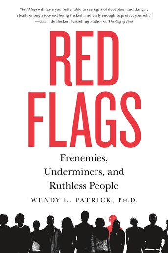 Red Flags: Frenemies, Underminers, And Ruthless People by Wendy L. Patrick